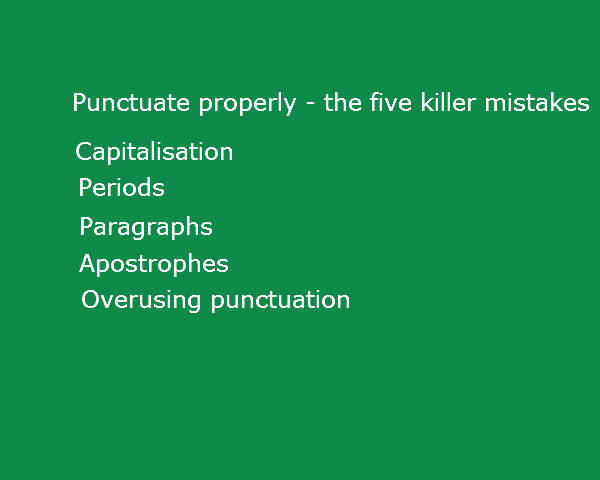 Punctuate properly – the five killer mistakes