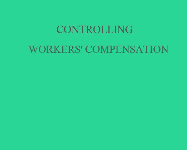 Tips for Controlling Workers' Compensation Costs