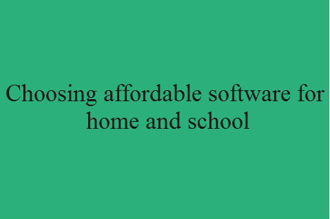 Choosing affordable software for home and school