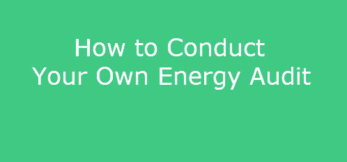 How to Conduct Your Own Energy Audit