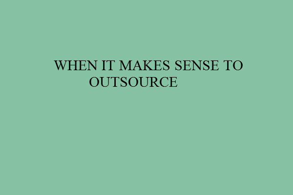 When it makes Sense to Outsource